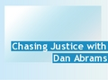 Chasing Justice with Dan Abrams
